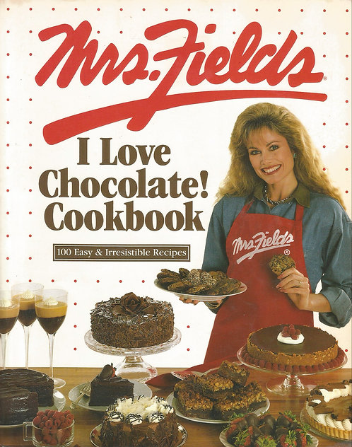 Mrs. Fields I Love Chocolate! Book: 100 Easy & Irresistible Recipes
