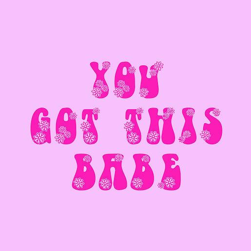 you got this babe .jpg