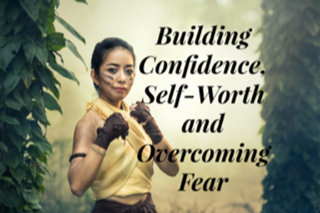 Build Confidence, Self-Worth and Overcome Fear