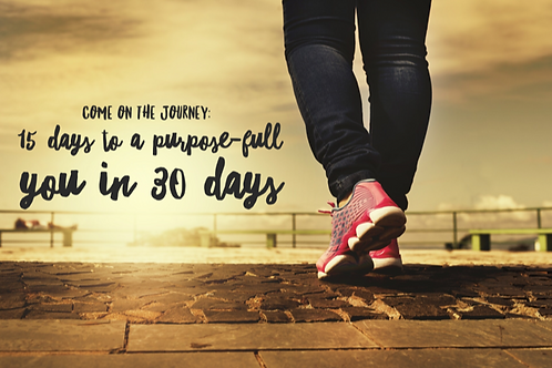 15 Days to a Purpose-Full You in 30 Days