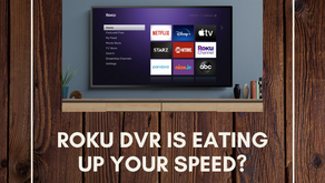Roku DVR is eating up your speed!