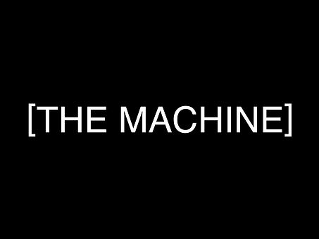 [THE MACHINE]