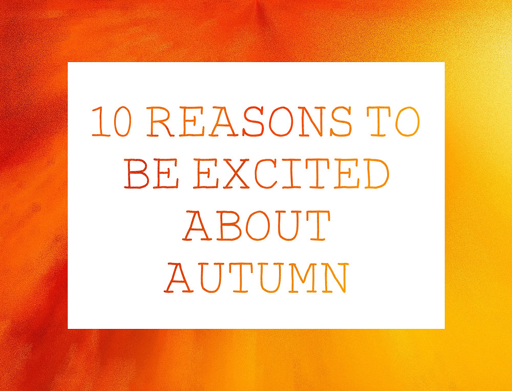 10 reasons to be excited about Autumn