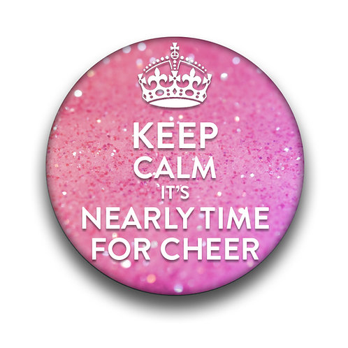 Keep Calm... It's Nearly Time For Cheer©️ Pin Badge