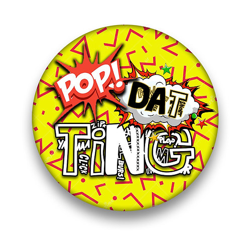 Pop Dat Ting©️ Pin Badge