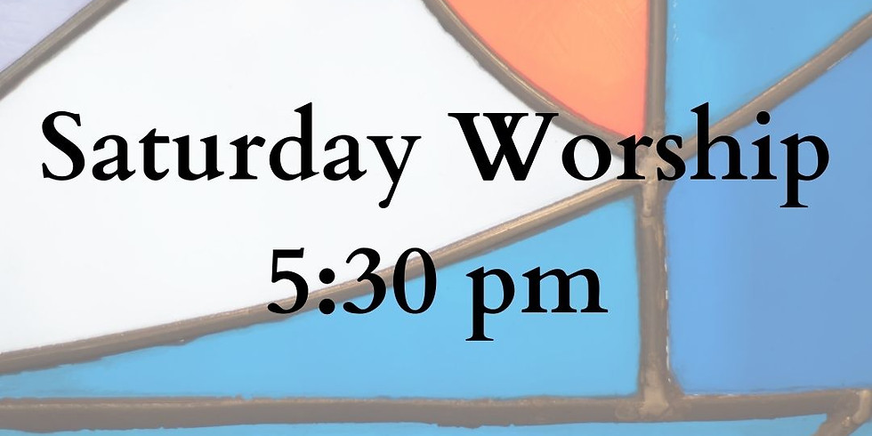 5:30 pm Saturday Worship