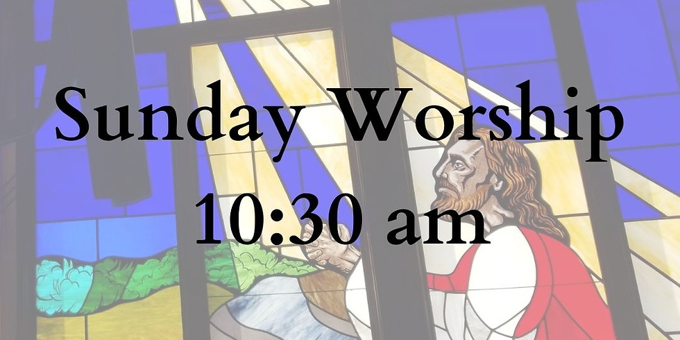 10:30 am Sunday Worship