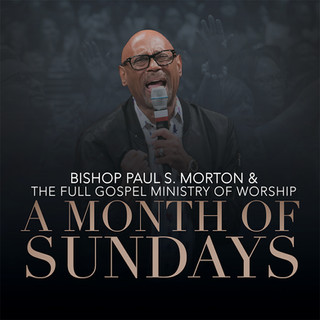 BISHOP PAUL S. MORTON  & THE FULL GOSPEL MINISTRY OF WORSHIP