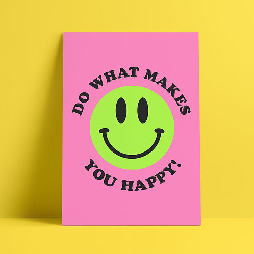 Do What Makes You Happy Print