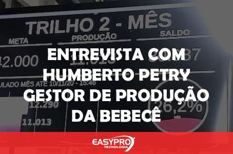 Entrevista com Humberto Petry | Gestor de Produção da Bebecê.