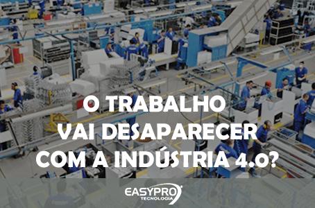 O Trabalho vai Desaparecer com a Indústria 4.0?