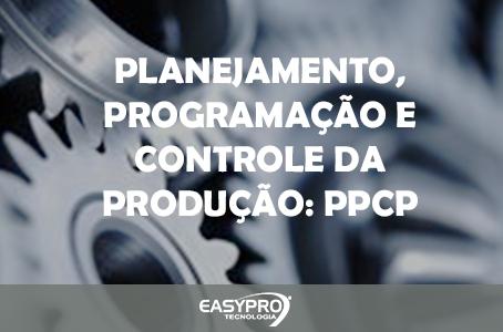 Planejamento, Programação e Controle da Produção: PPCP