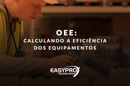 OEE: Calculando a Eficiência dos Equipamentos