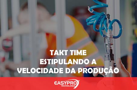 Takt Time: Estipulando a Velocidade da Produção