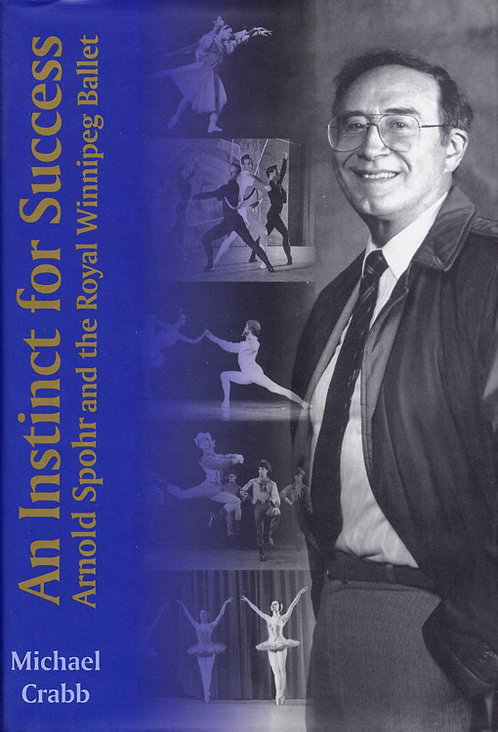 Instinct For Success: Arnold Spohr and the Royal Winnipeg Ballet