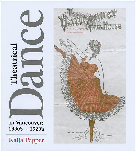 Theatrical Dance in Vancouver, 1880's-1920's