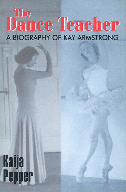 The Dance Teacher: A Biography of Kay Armstrong