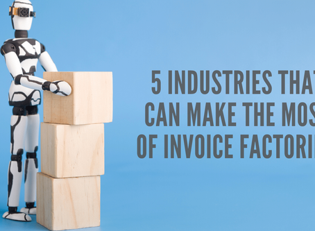 5 Industries That Can Make the Most of Invoice Factoring