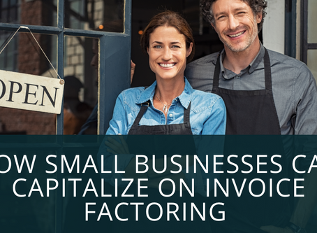 How Small Businesses Can Capitalize on Invoice Factoring