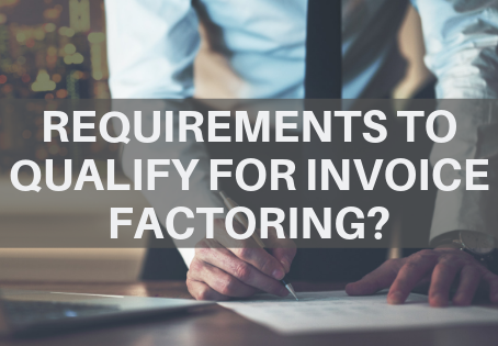What Requirements Do You Need to Qualify for Invoice Factoring?