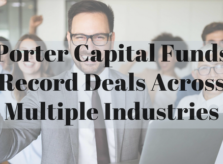 Porter Capital Funds Record Deals Across Multiple Industries