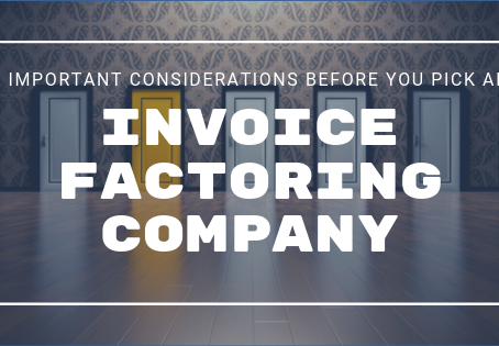 5 Important Considerations Before You Pick an Invoice Factoring Company