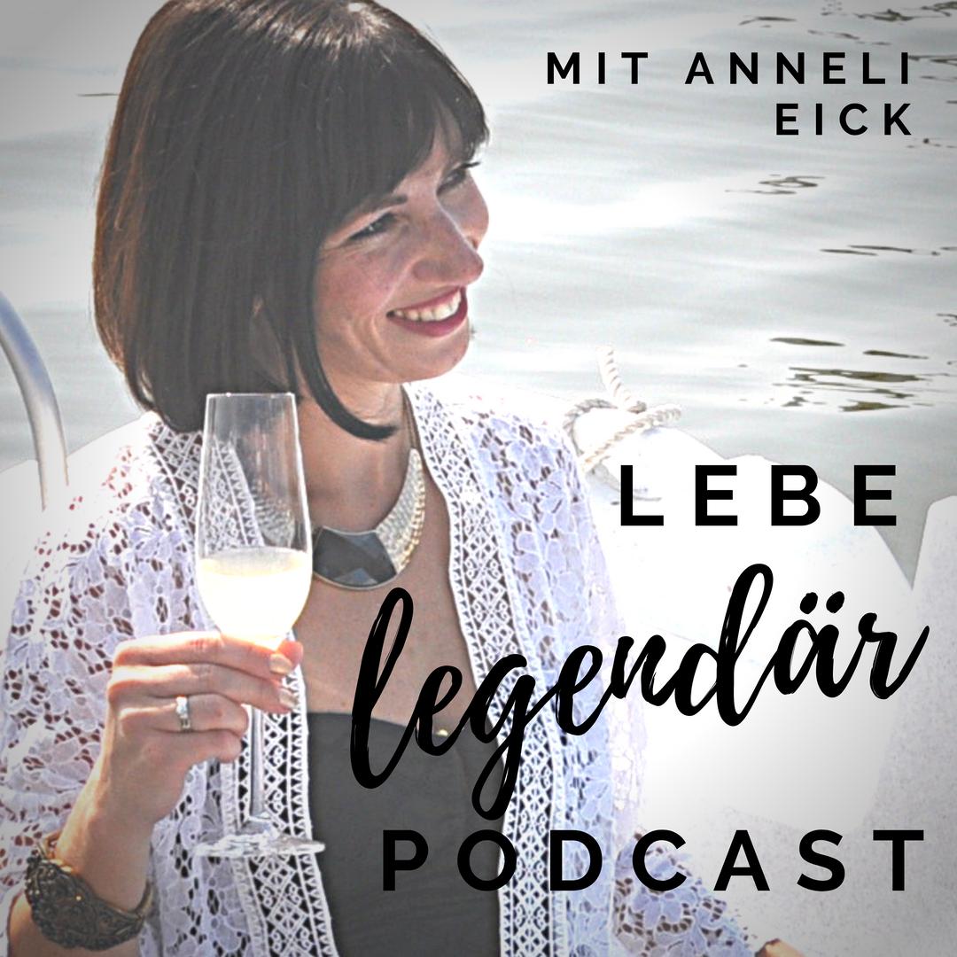 Anneli Eick Lebe Legendär Podcast