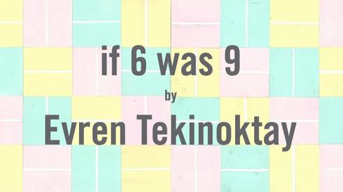 if 6 was 9 - Evren Tekinoktay