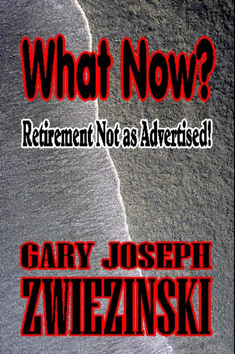 What Now?  Retirement, not as advertised!