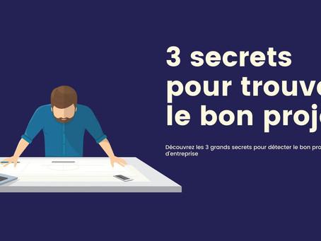 Les  3 grands secrets pour détecter un bon projet d'entreprise