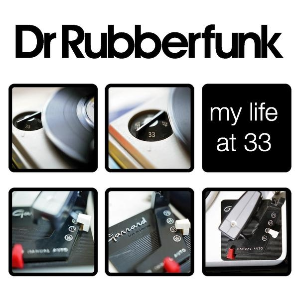 Dr. Rubberfunk: My Life at 33