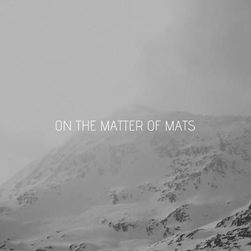 On the Matter of Mats