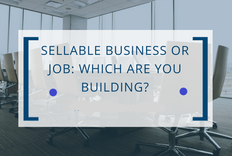 Sellability: If It's Not Your Number One Business Goal, It Should Be