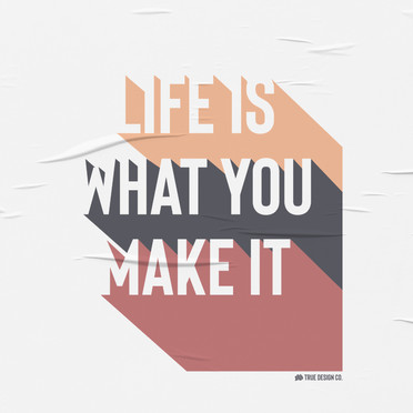 Life Is What You Make It Design