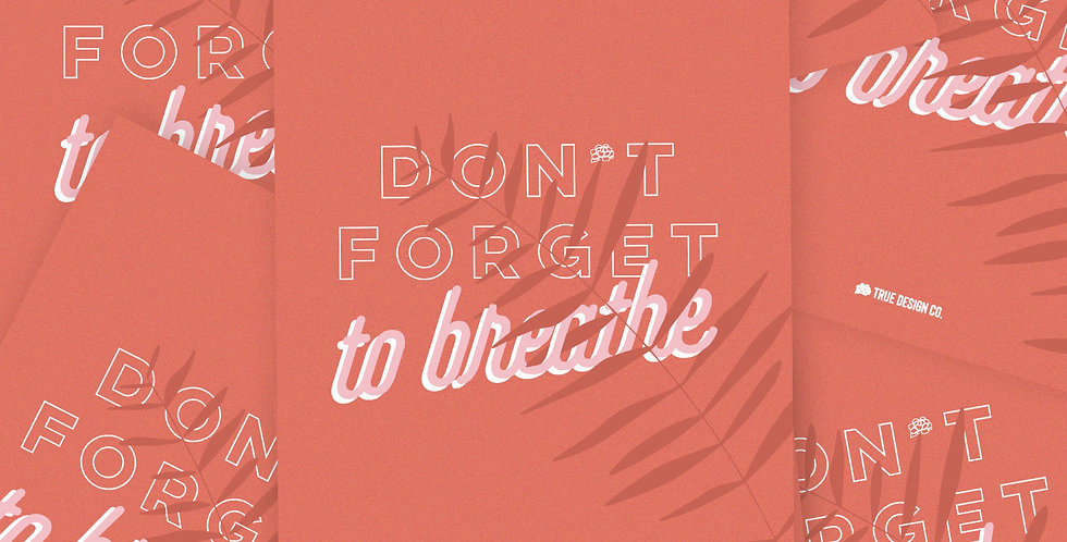 Don't Forget to Breathe Print