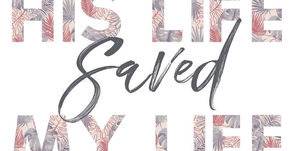 His Life Saved Mine Print