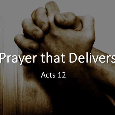 Prayer that Delivers - Acts 12