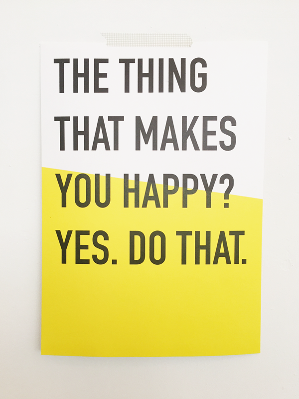 The Thing That Makes You Happy? Yes. Do That.