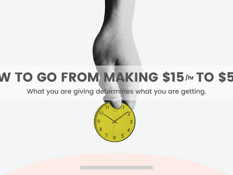 How to Go From Making $15/hr to $5k/hr