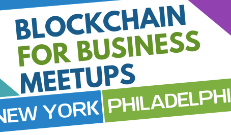 "Meet Up with the New ""Blockchain for Business - Philadelphia and New York"" Group"