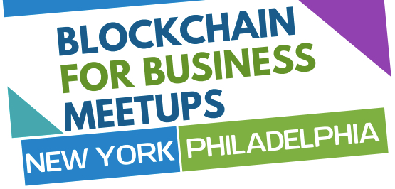 """Meet Up with the New """"Blockchain for Business - Philadelphia and New York"""" Group"""