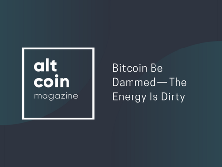 Bitcoin Be Dammed: The Energy is Dirty