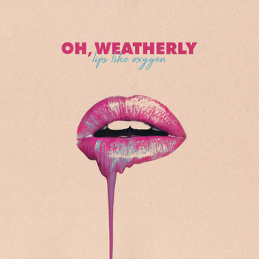 Oh Weatherly - Lips Like Oxygen