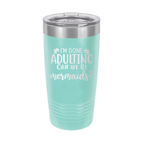 20 oz Tumbler- I'm done Adulting