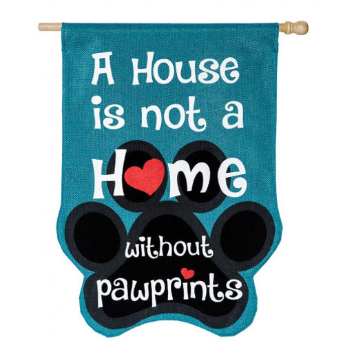 """""""A House is Not a Home Without Pawprints"""" Burlap flag"""