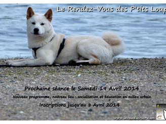Prochain Rendez-Vous des P'tits Loups : Samedi 19 Avril 2014