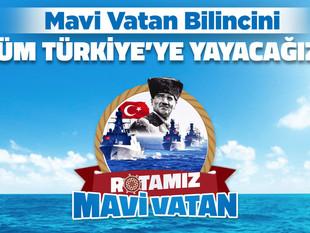 Rotamız Mavi Vatan! Mavi Vatan bilincini tüm Türkiye'ye yayacağız!