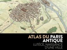 Livre en compétition : Atlas du Paris antique, Lutèce, naissance d'une ville
