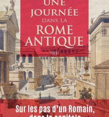 Livre en compétition : Une journée dans la Rome antique Sur les pas d'un Romain