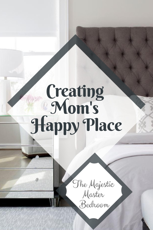 CREATING MOM'S HAPPY PLACE: THE MAJESTIC MASTER BEDROOM